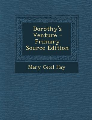 Dorothy's Venture (Paperback, Primary Source): Mary Cecil Hay