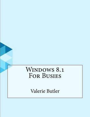 Windows 8.1 for Busies (Paperback): Valerie Butler