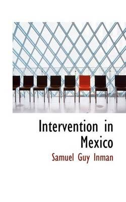 Intervention in Mexico (Paperback): Samuel Guy Inman