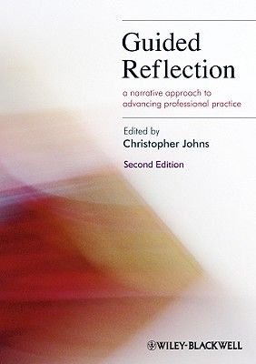 Guided Reflection - A Narrative Approach to Advancing Professional Practice (Paperback, 2nd Revised edition): Christopher Johns