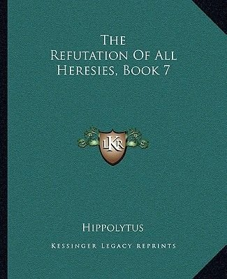 The Refutation of All Heresies, Book 7 (Paperback): Hippolytus