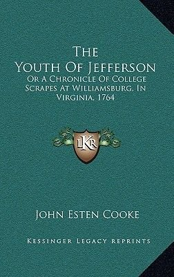 The Youth of Jefferson - Or a Chronicle of College Scrapes at Williamsburg, in Virginia, 1764 (Hardcover): John Esten Cooke