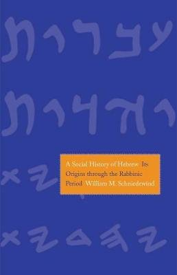 A Social History of Hebrew - Its Origins Through the Rabbinic Period (Hardcover): William M. Schniedewind