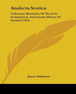 Analecta Scotica - Collections Illustrative of the Civil, Ecclesiastical, and Literary History of Scotland (1834) (Paperback):...