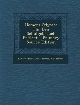 Homers Odyssee Fur Den Schulgebrauch Erklart - Primary Source Edition (German, Paperback): Karl Friedrich Ameis, Homer, Karl...
