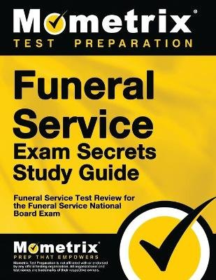 Funeral Service Exam Secrets Study Guide - Funeral Service Test Review for the Funeral Service National Board Exam (Paperback):...
