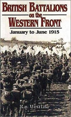 British Battalions in France and Belgium 1915 (Hardcover): Ray Westlake