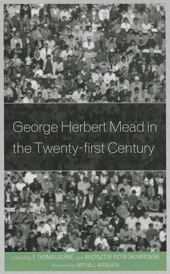 George Herbert Mead in the Twenty-First Century (Electronic book text): F. Thomas Burke, Krzysztof Skowronski