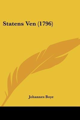Statens Ven (1796) (Danish, Paperback): Johannes Boye
