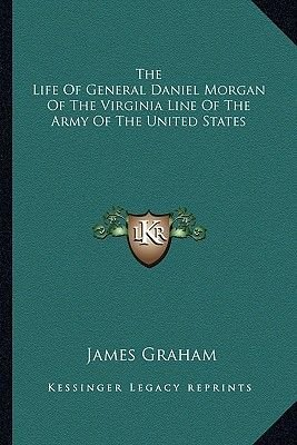 The Life of General Daniel Morgan of the Virginia Line of the Army of the United States (Paperback): James Graham