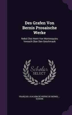 Des Grafen Von Bernis Prosaische Werke - Nebst Des Herrn Von Montesquieu Versuch Uber Den Geschmack (Hardcover): Schenk