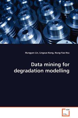 Data Mining for Degradation Modelling (Paperback): Hungyen Lin, Lingxue Kong, Hung-Yao Hsu