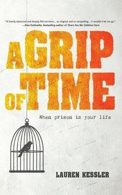 A Grip of Time - When Prison Is Your Life (Hardcover): Lauren Kessler