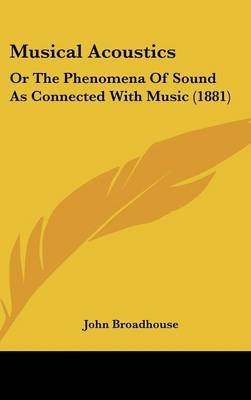 Musical Acoustics - Or the Phenomena of Sound as Connected
