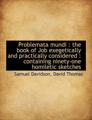 Problemata Mundi - The Book of Job Exegetically and Practically Considered: Containing Ninety-One H (Hardcover): David Thomas,...