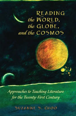 Reading the World, the Globe, and the Cosmos - Approaches to Teaching Literature for the Twenty-First Century (Hardcover, New...