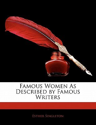 Famous Women as Described by Famous Writers (Paperback): Esther Singleton