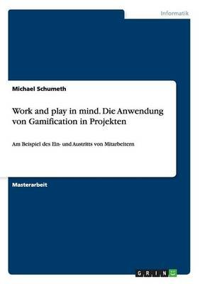 Work and Play in Mind. Die Anwendung Von Gamification in Projekten (German, Paperback): Michael Schumeth