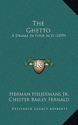 The Ghetto - A Drama in Four Acts (1899) (Hardcover): Herman Heijermans