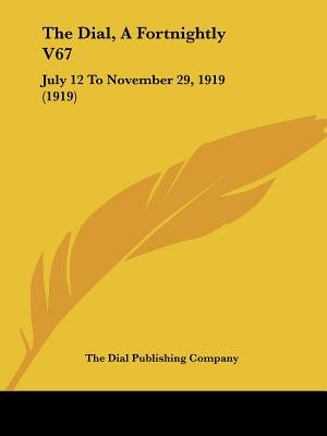 The Dial, a Fortnightly V67 - July 12 to November 29, 1919 (1919) (Paperback): Dial Publishing Company The Dial Publishing...