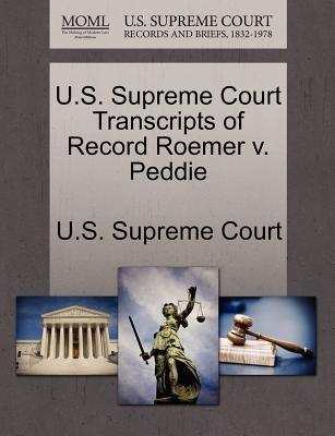 U.S. Supreme Court Transcripts of Record Roemer V. Peddie (Paperback): Us Supreme Court