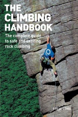 The Climbing Handbook - The Complete Guide to Safe and Exciting Rock Climbing (Paperback): Steve Long