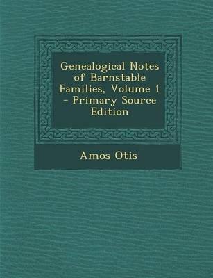 Genealogical Notes of Barnstable Families, Volume 1 (Paperback): Amos Otis