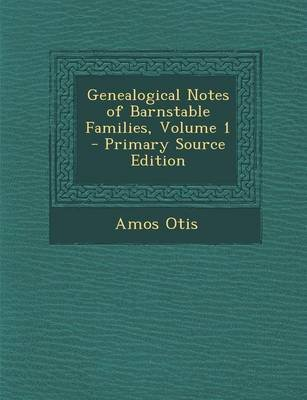 Genealogical Notes of Barnstable Families, Volume 1 (Paperback): Amos Otis