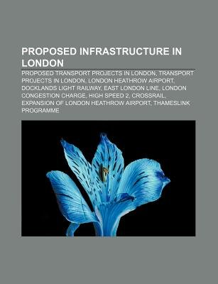 Proposed Infrastructure in London - Proposed Transport Projects in London, Transport Projects in London, London Heathrow...