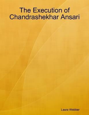 The Execution of Chandrashekhar Ansari (Electronic book text): Laura Webber