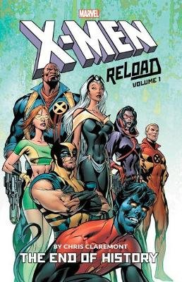 X-men: Reload By Chris Claremont Vol. 1 - The End Of History (Paperback): Chris Claremont