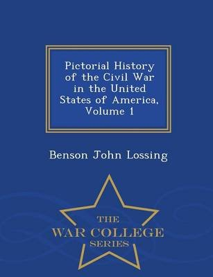 Pictorial History of the Civil War in the United States of America, Volume 1 - War College Series (Paperback): Benson John...