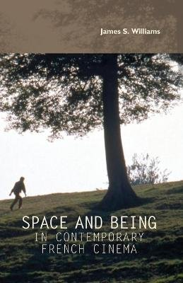 Space and Being in Contemporary French Cinema (Paperback): James S. Williams