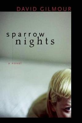 Sparrow Nights - A Novel (Paperback, First Trade Paper Edition): David Gilmour