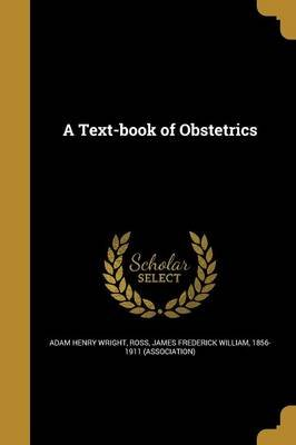 A Text-Book of Obstetrics (Paperback): Adam Henry Wright