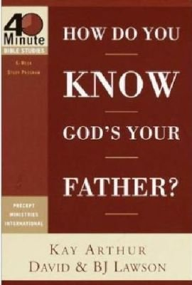 How Do You Know God's Your Father? (Paperback): Kay Arthur, David Lawson, B.J. Lawson
