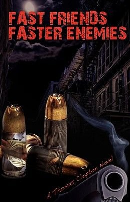 Fast Friends, Faster Enemies (Paperback): Thomas Clopton