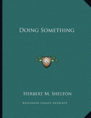 Doing Something (Paperback): Herbert M. Shelton