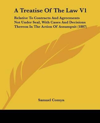 A Treatise Of The Law V1 - Relative To Contracts And Agreements Not Under Seal, With Cases And Decisions Thereon In The Action...