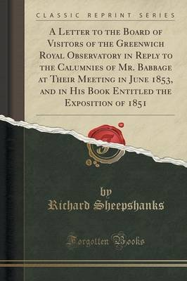 A Letter to the Board of Visitors of the Greenwich Royal Observatory in Reply to the Calumnies of Mr. Babbage at Their Meeting...
