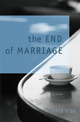 The End of Marriage - A Novel (Electronic book text): Nina Vida