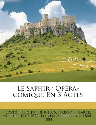 Le Saphir - Op Ra-Comique En 3 Actes (English, French, Paperback): David F 1810-1876, Hadot T, Carr Michel 1819-1872