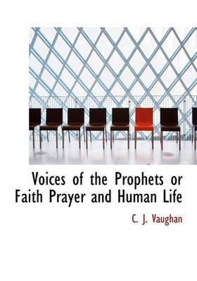 Voices of the Prophets or Faith Prayer and Human Life (Hardcover): C. J. Vaughan