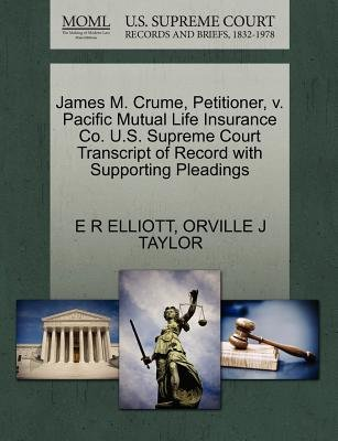 James M. Crume, Petitioner, V. Pacific Mutual Life Insurance Co. U.S. Supreme Court Transcript of Record with Supporting...