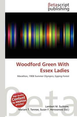 Woodford Green with Essex Ladies (Paperback): Lambert M. Surhone, Mariam T. Tennoe, Susan F. Henssonow