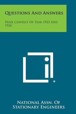 Questions and Answers - Prize Contest of Year 1923 and 1924 (Paperback): National Assn of Stationary Engineers