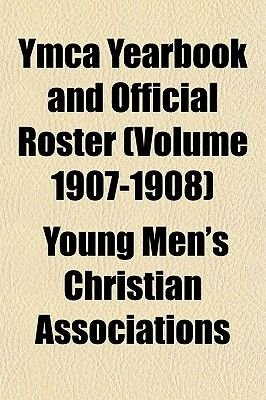 YMCA Yearbook and Official Roster (Volume 1907-1908) (Paperback): Young men's Christian associations.
