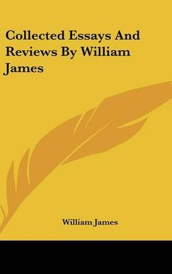 Collected Essays and Reviews by William James (Hardcover): William James