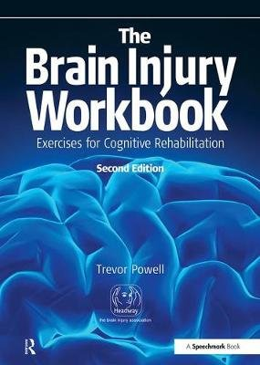 The Brain Injury Workbook - Exercises for Cognitive Rehabilitation (Spiral bound, 2nd New edition): Trevor Powell