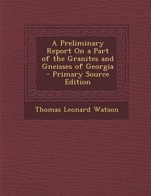 A Preliminary Report on a Part of the Granites and Gneisses of Georgia - Primary Source Edition (Paperback): Thomas Leonard...